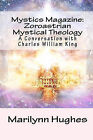 Mystics Magazine: Zoroastrian Mystical Theology: A Conversation with Charles William King by Marilynn Hughes (Paperback / softback, 2009)