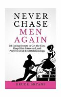 Never Chase Men Again: 38 Dating Secrets To Get The Guy Keep Hi... Free Shipping