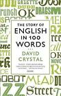 The Story of English in 100 Words by Honorary Professor of Linguistics David Crystal (Paperback / softback, 2013)