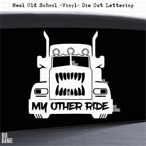 My Other Ride Decal Sticker Vinyl Trucker Big Rig 18 Wheeler Teeth Grill Funny Ebay