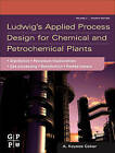 Ludwig's Applied Process Design for Chemical and Petrochemical Plants: v. 2: Distillation, Packed Towers, Petroleum Fractionation, Gas Processing and Dehydration by A. Kayode Coker (Hardback, 2010)