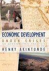 Economic Development Under Crises 9781456742263 by Henry Akintunde Paperback