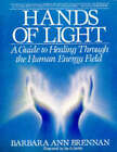 Hands of Light: Guide to Healing Through the Human Energy Field by Barbara Ann Brennan (Paperback, 1990)