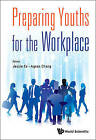 Preparing Youths for the Workplace by Jessie Ee, Agnes Chang (Paperback, 2015)