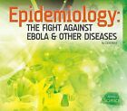 Epidemiology: The Fight Against Ebola & Other Diseases by Carol Hand (Hardback, 2015)