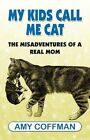 My Kids Call Me Cat The Misadventures of a Real Mom Paperback – 20 May 2010