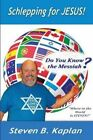 Schlepping for Jesus: Do You Know the Messiah? by Steven B Kaplan (Paperback / softback, 2015)