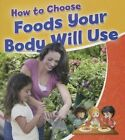 How to Choose Foods Your Body Will Use by Rebecca Sjonger (Hardback, 2016)