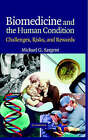 Biomedicine and the Human Condition: Challenges, Risks, and Rewards by Michael G. Sargent (Hardback, 2005)