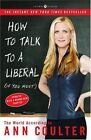 How to Talk to a Liberal (If You Must): The World According to Ann Coulter by Ann Coulter (Paperback / softback)