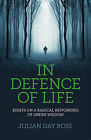 In Defence of Life: Essays on a Radical Reworking of Green Wisdom by Julian Rose (Paperback, 2013)