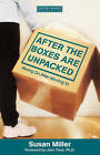 After the Boxes are Unpacked: Moving on after Moving in by Susan Miller (Paperback)