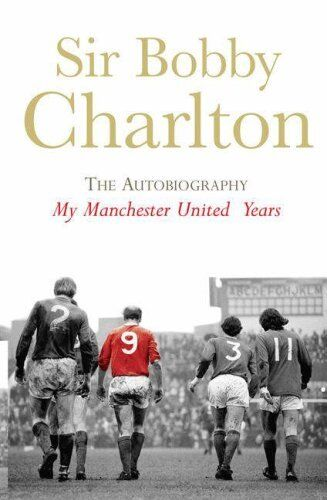 My Manchester United Years : The Autobiography,Sir Bobby Charlton
