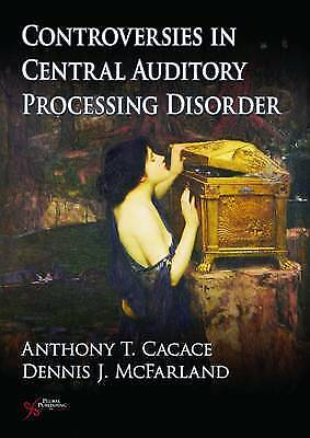 Controversies in Central Auditory Processing Disorder by Anthony T. Cacace, Den