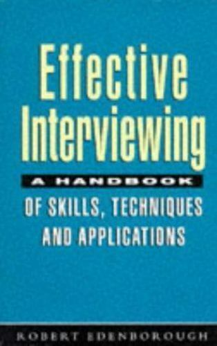 Effective Interviewing : A Handbook of Skills, Techniques and Applications