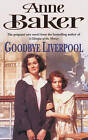Goodbye Liverpool by Anne Baker (Paperback, 2002)