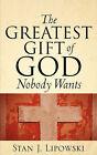 The Greatest Gift of God Nobody Wants by Stan J Lipowski (Paperback / softback, 2006)