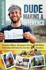 Dude Making a Difference: Bamboo Bikes, Dumpster Dives and Other Extreme Adventures Across America by Rob Greenfield (Paperback, 2015)