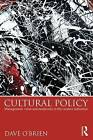 Cultural Policy: Management, Value and Modernity in the Creative Industries by Dave O'Brien (Hardback, 2013)
