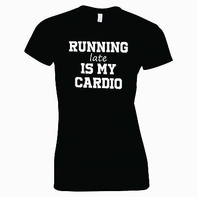 Running Late is my Cardio Unisex T Shirt Baggy Top Womens Mens T-Shirt