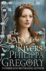 The Lady of the Rivers by Philippa Gregory (Hardback, 2011)