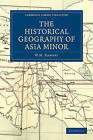 The Historical Geography of Asia Minor by W. M. Ramsay (Paperback, 2010)