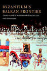 Byzantium's Balkan Frontier: A Political Study of the Northern Balkans, 900-1204 by Paul Stephenson (Hardback, 2000)