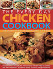 The Everyday Chicken Cookbook: Traditional, Contemporary, Classic and Adventurous Idea for Chicken and Turkey, with Every Recipe Shown Step-by-step in Over 2000 Colour Photographs by Simona Hill (Hardback, 2006)