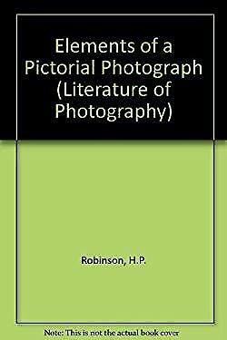 Elements of a Pictorial Photograph Hardcover H. P. Robinson