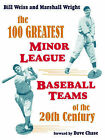 The 100 Greatest Minor League Baseball Teams of the 20th Century by Bill Weiss, Marshall Wright (Paperback / softback, 2006)