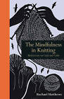 Mindfulness in Knitting: Meditations on Craft and Calm by Rachael Matthews (Hardback, 2016)