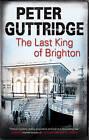 The Last King of Brighton by Peter Guttridge (Hardback, 2011)
