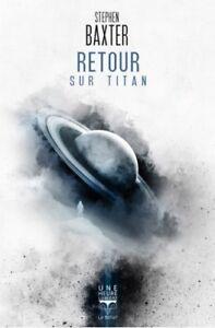 Retour sur Titan de Stephen Baxter (Le Bélial) 2018 NEUF