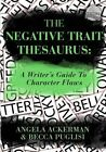 The Negative Trait Thesaurus: A Writer's Guide to Character Flaws by Angela Ackerman, Becca Puglisi (Paperback / softback, 2013)