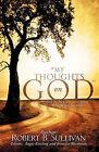 My Thoughts on God by Robert B Sullivan (Paperback / softback, 2010)