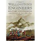 Wellington's Engineers: Military Engineering in the Peninsular War 1808-1814 by Mark S. Thompson (Hardback, 2015)