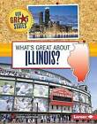 What's Great about Illinois? by Kristin Marciniak (Hardback, 2015)