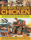500 Ways to Cook Chicken: The Ultimate Fully-illustrated Poultry and Game Bird Cookbook by Anness Publishing (Paperback, 2009)