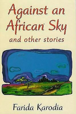 Against an African Sky : And Other Stories Paperback Farida Karodia