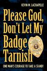 Please God Don't Let My Badge Tarnish 9780595826063 by Kevin M. LaChapelle