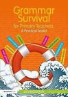 Grammar Survival for Primary Teachers: A Practical Toolkit by Jo Shackleton (Paperback, 2017)