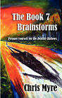 The Book 7 Brainstorms: Prepare Yourself for the Deathly Hallows by Chris Myre (Paperback / softback, 2007)