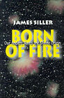 Born of Fire: Our Ancient Roots and Divine Origin by James F Siller (Paperback / softback, 2000)