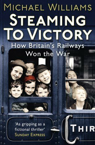 1 of 1 - Steaming to Victory: How Britain's Railways W... by Williams, Michael 0099557673