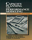 Capacity Planning and Performance Modeling:from Mainframes to Client-Server Systems: From Mainframes to Client-Server Systems by MENASCE ET AL (Paperback, 1999)