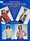 Dover Needlework: Crocheting Fashion Sweaters for Women : Directions for 12 Cardigans, Pullovers and Vests by Annette Lep (1986, Paperback)