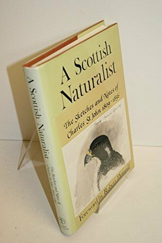 Scottish Naturalist: The Sketches and Notes of C... by St.John, Charles Hardback