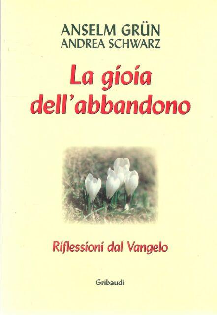 LA GIOIA DELL'ABBANDONO - ANSELM GRUN E ANDREA SCHWARZ