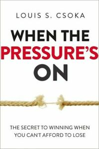 When the Pressure's On: The Secret to Winning When You Can't Afford to L .. NEW