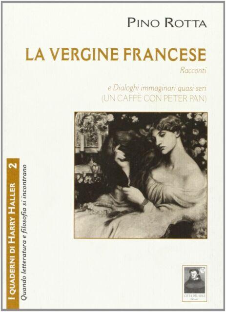 La vergine francese. Racconti, e Dialoghi immaginari quasi seri (un caffè con Pe